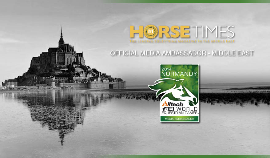 Horse Times Egypt: Equestrian Magazine :News :HORSE TIMES - ALLTECH FEI WORLD EQUESTRIAN GAMES™ 2014 IN NORMANDY OFFICIAL MIDDLE EAST MEDIA AMBASSADOR