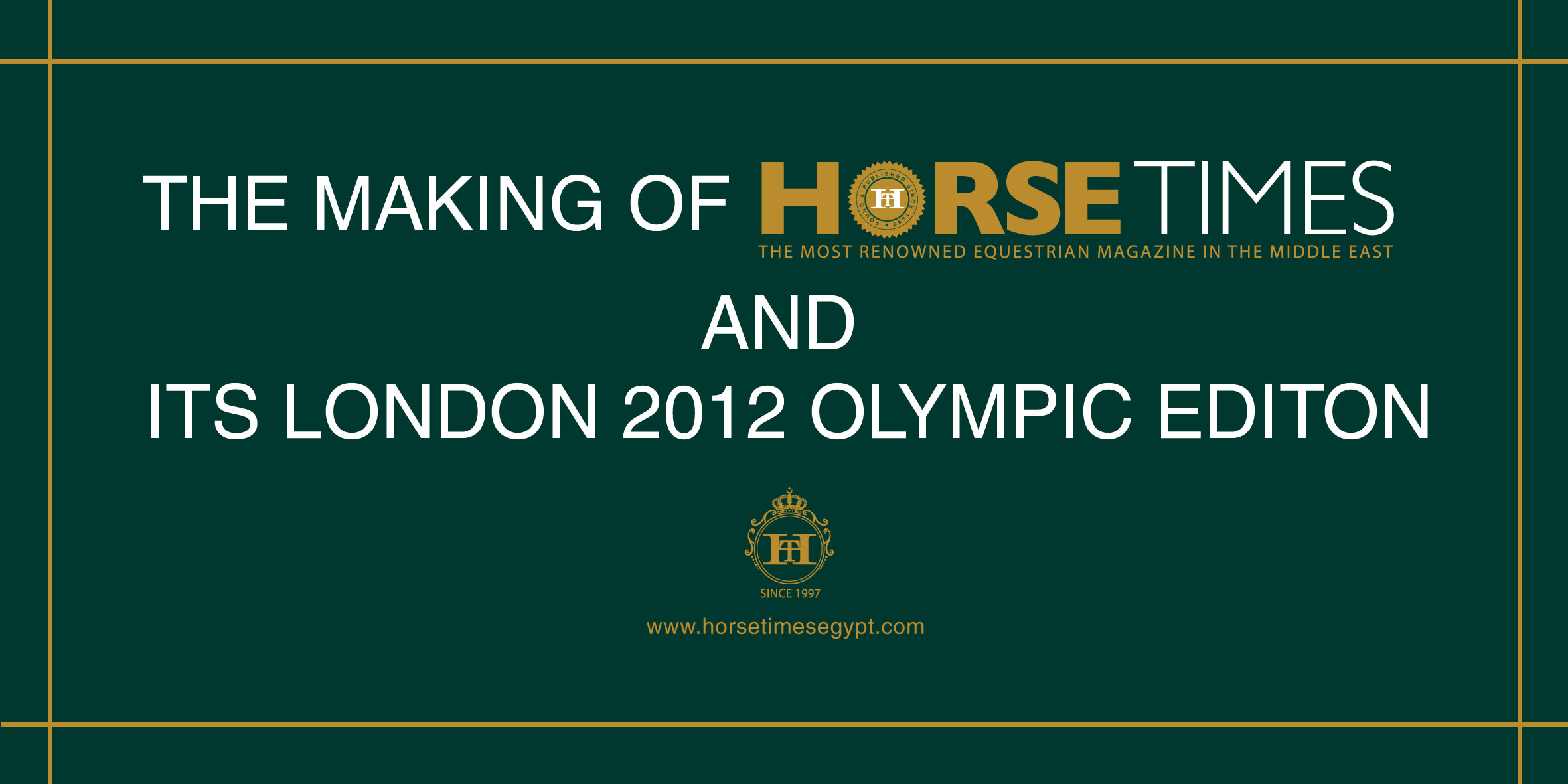 Horse Times Egypt: Equestrian Magazine :News :THE MAKING OF HORSE TIMES & ITS LONDON 2012 OLYMPIC EDITION